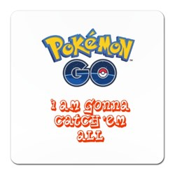 Pokemon Go - I Am Gonna Catch Em All