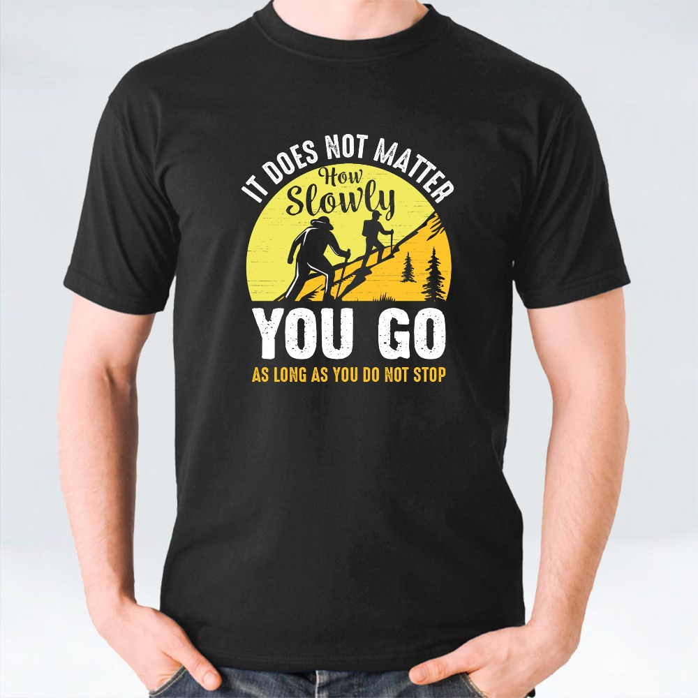 Does Not Matter How Slowly You Go as Long as You Do Not Stop | Hiking T-Shirts