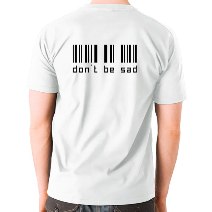 Don't Be Sad T-Shirts (Front & Back)