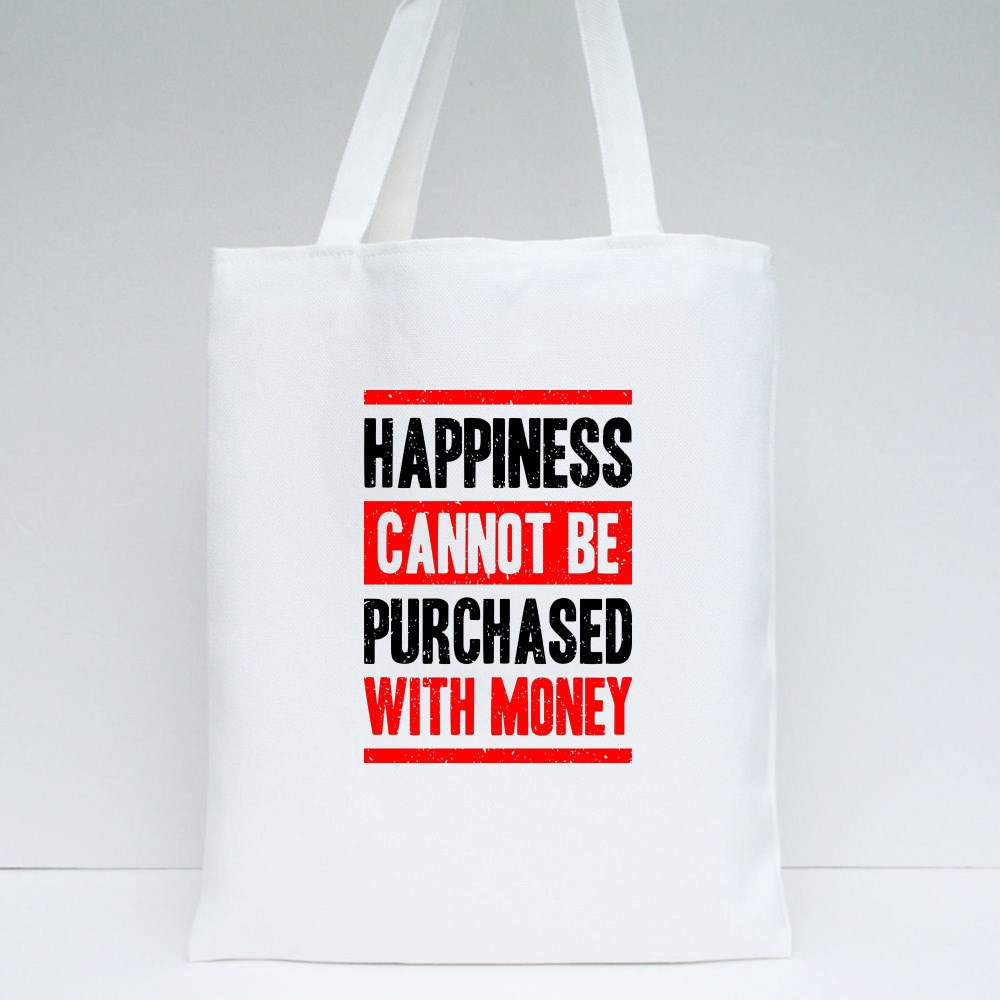 Happiness Cannot Be Purchased Tote Bags
