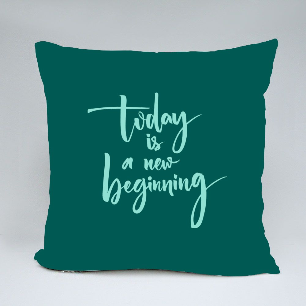 Today Is a New Beginning Throw Pillows