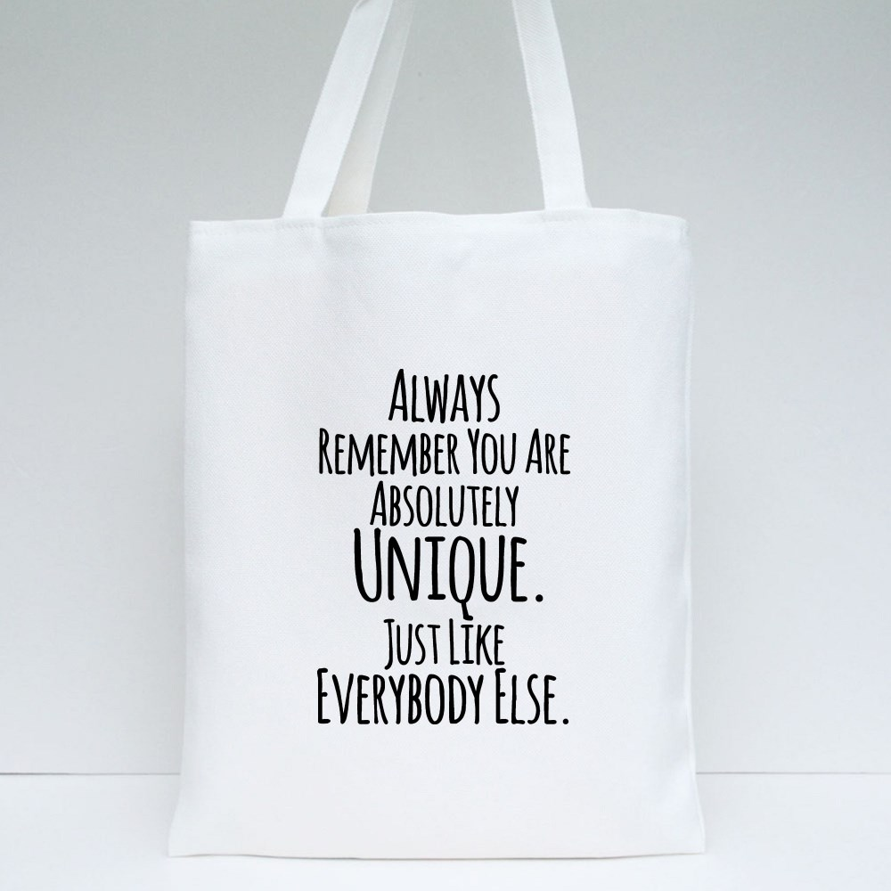 Always Remember You Are Unique Tote Bags