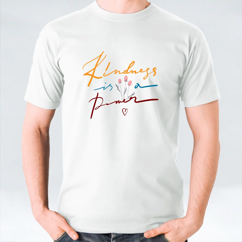 Kindness Is a Power T-Shirts