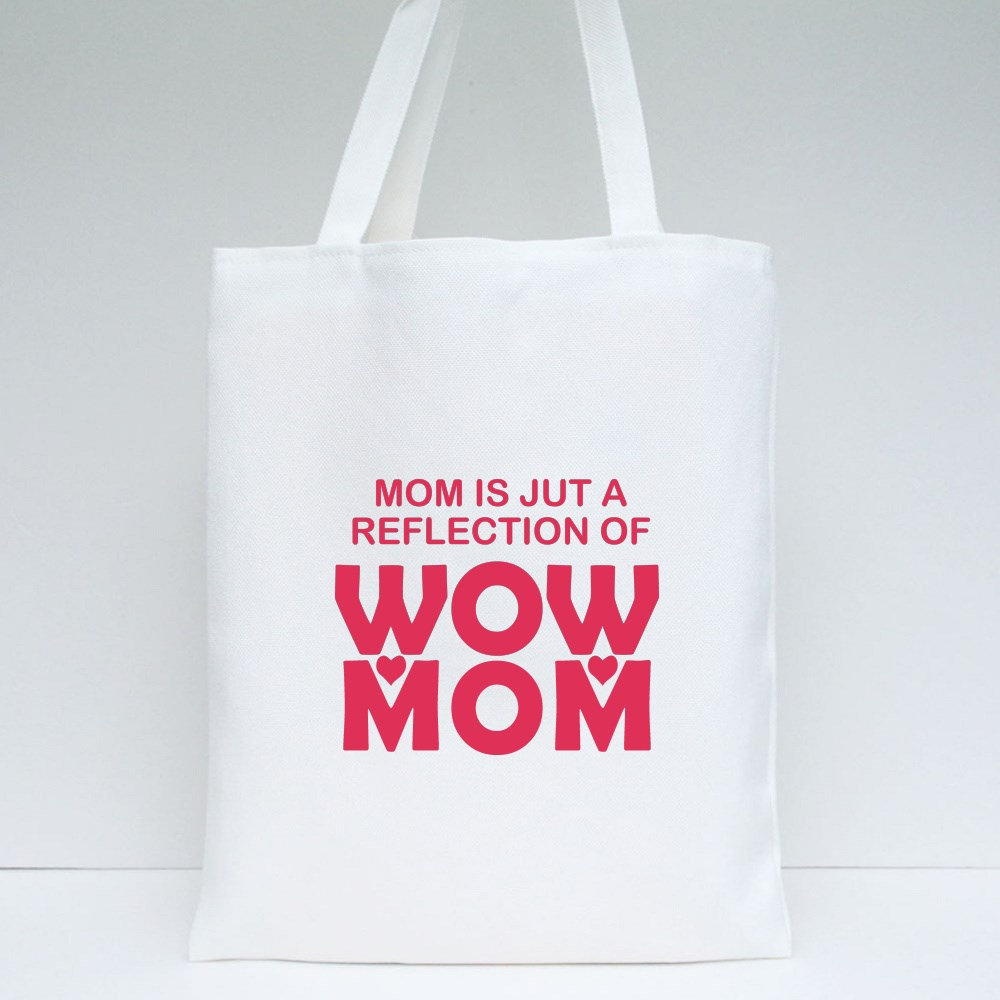 Mom Is Just Reflection of Wow Tote Bags