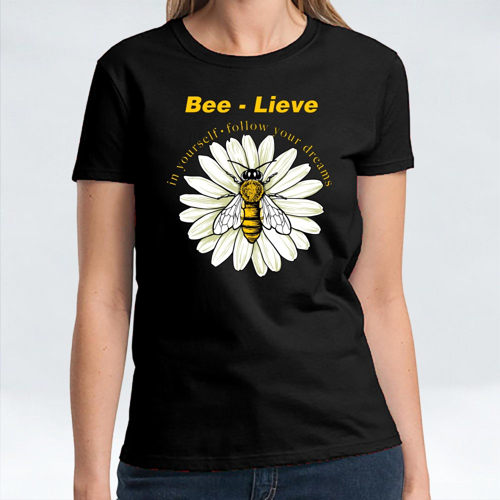 Bee-Lieve in Yourself T-Shirts