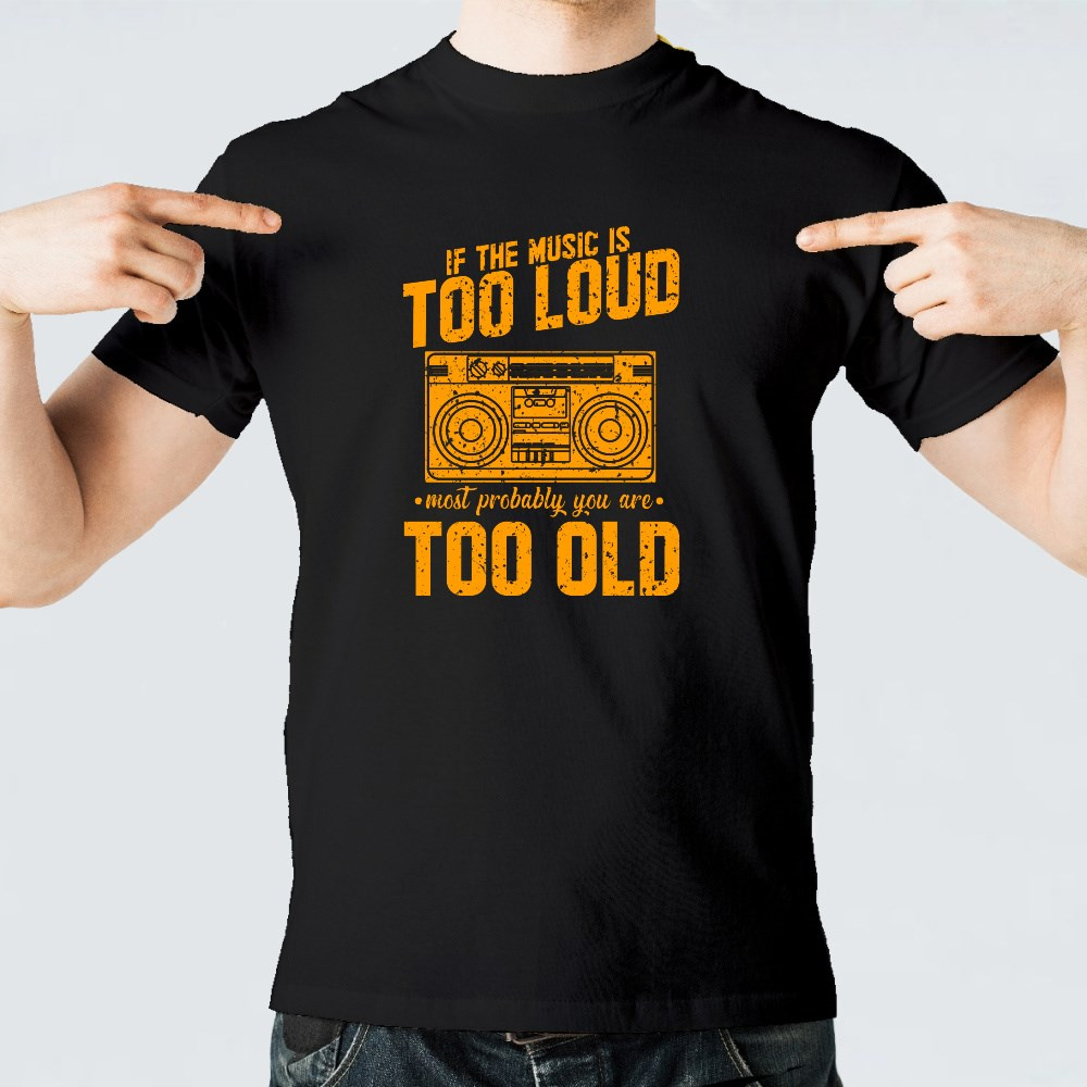 If the Music Is Too Loud T-Shirts