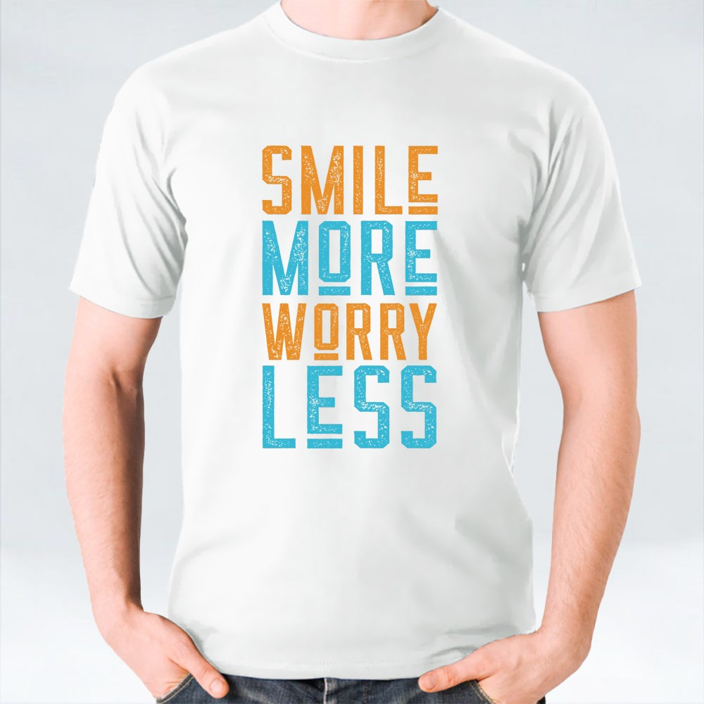 Smile More Worry Less T-Shirts