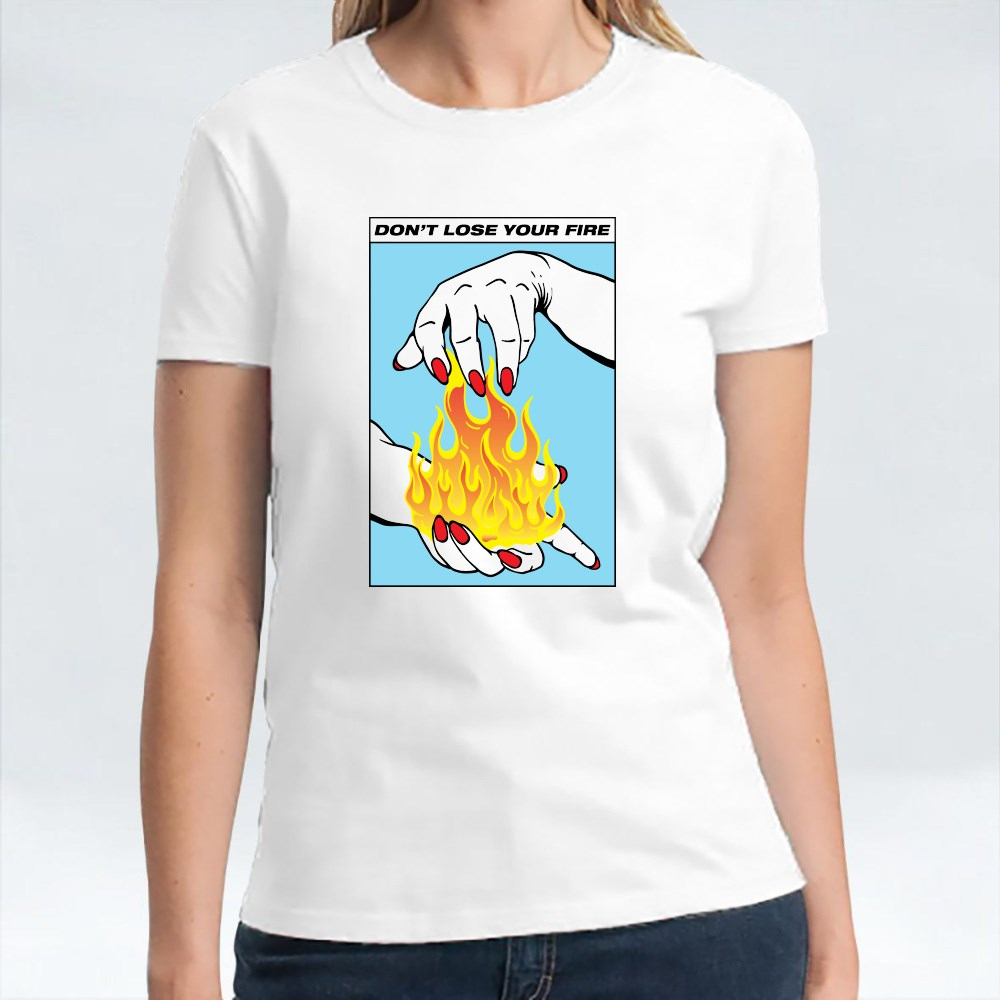Don't Lose Your Fire T-Shirts