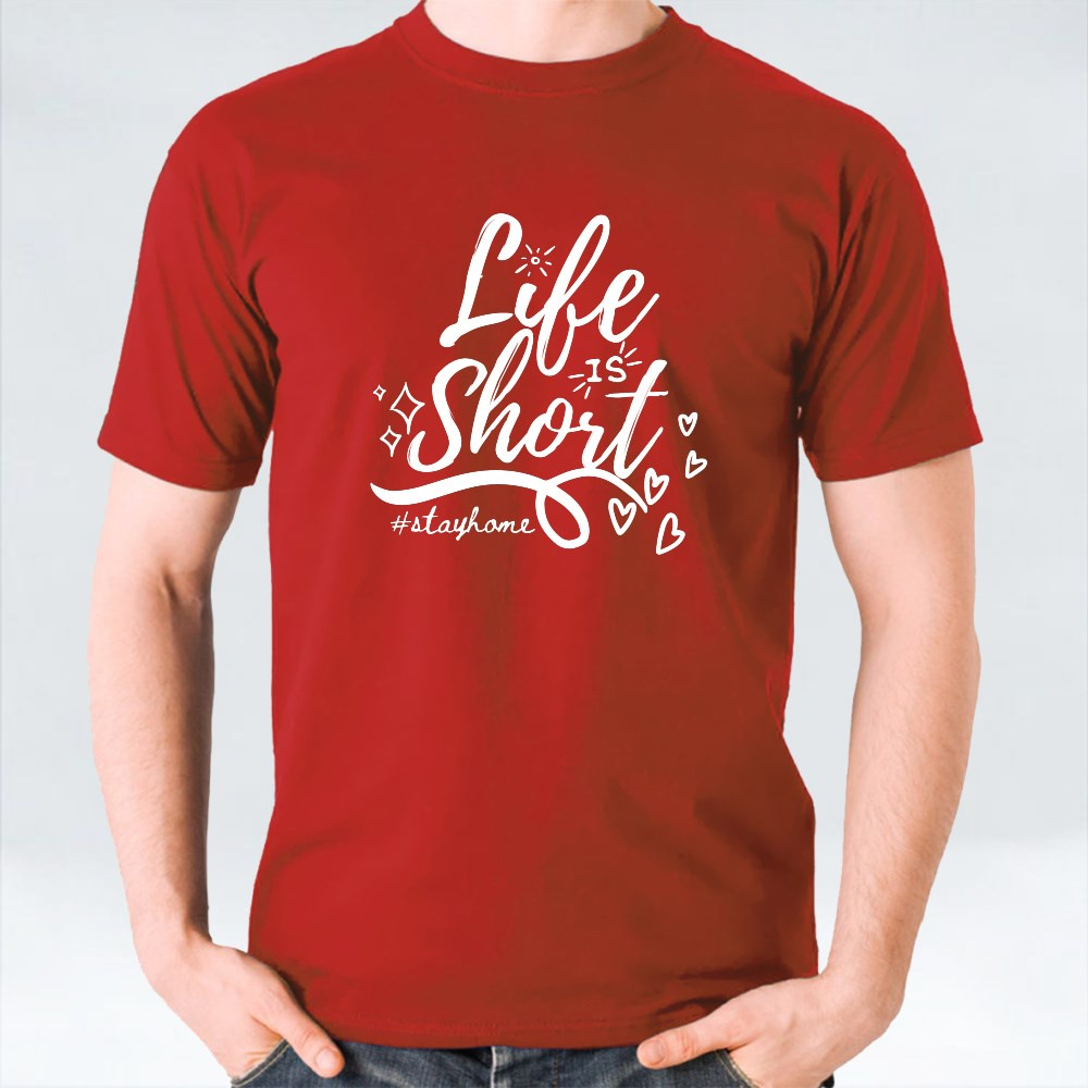 Life Is Short, #Stayhome T-Shirts