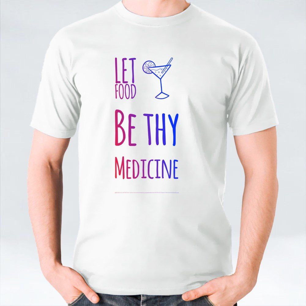 Let Food Be Thy Medicine T-Shirts