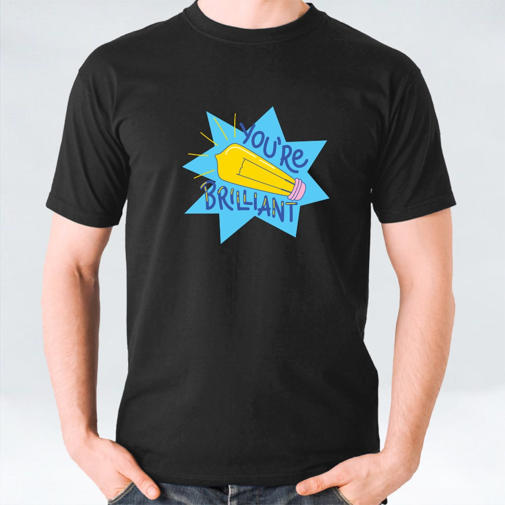 You Are Brilliant T-Shirts