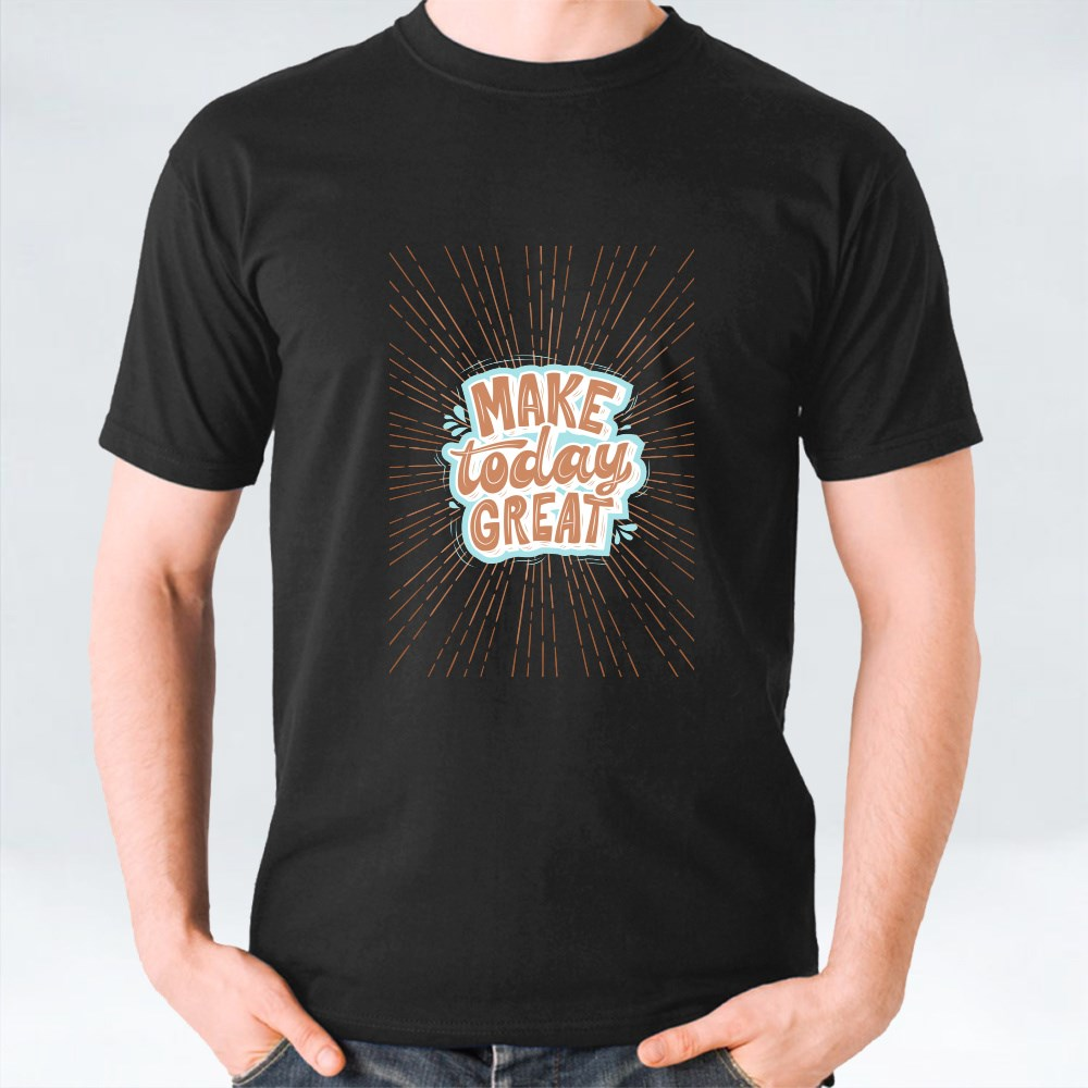 Make Today Great T-Shirts