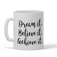 Dream It, Believe It, Achieve It.