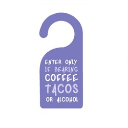 Enter Only If Bearing Coffee Tacos or Alcohol