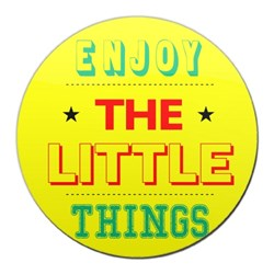 Enjoy the Little Things (Round)