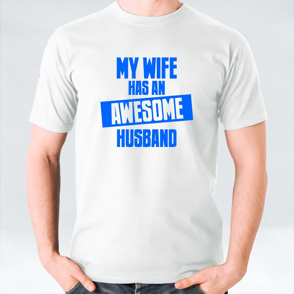 My Wife Has an Awesome Husband T-Shirts