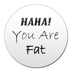 Haha! You Are Fat