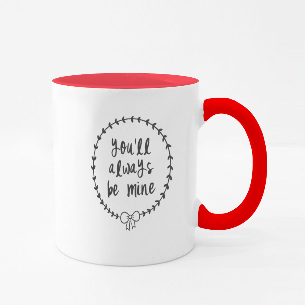 You'll Always Be Mine Colour Mugs