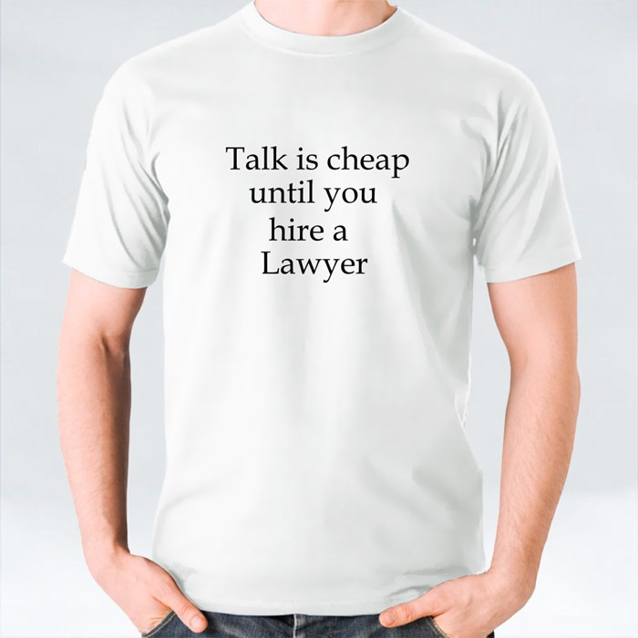 Talk Is Cheap Until You Hire a Lawyer