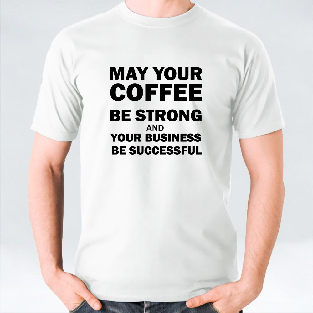 May Your Coffee Be Strong T-Shirts
