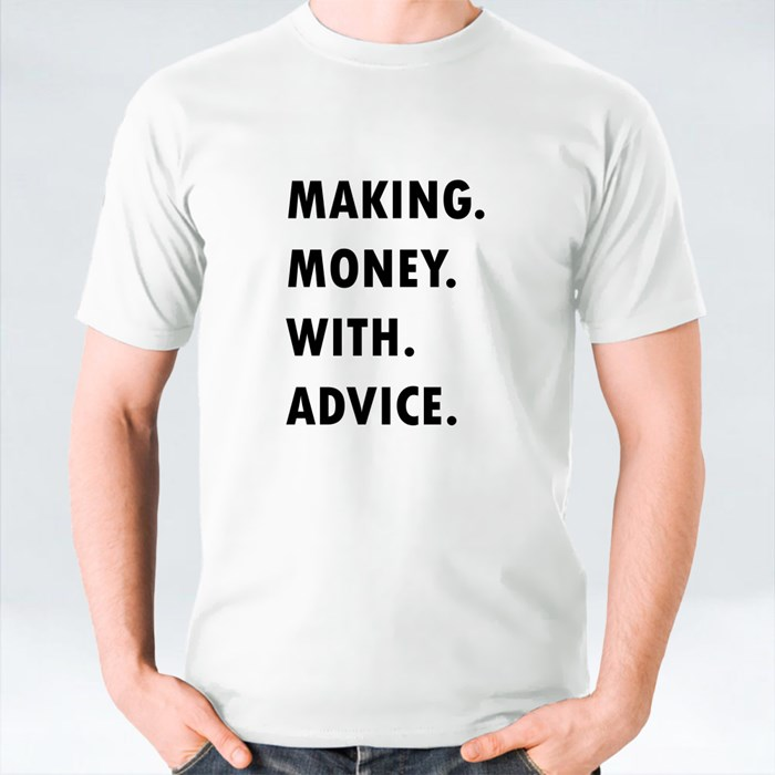 Making Money With Advice T-Shirts