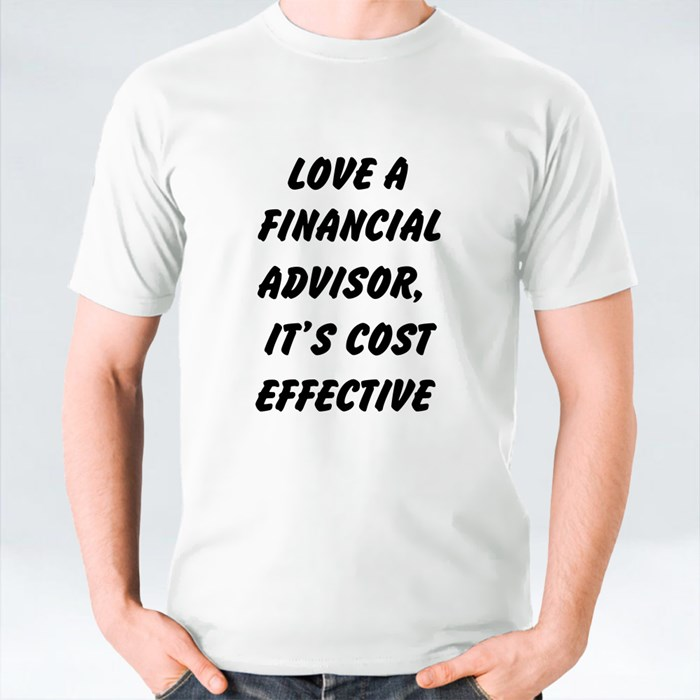 Love a Financial Advisor, It's Cost Effective T-Shirts