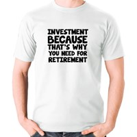 Investment Because That's Why You Need for Retirement
