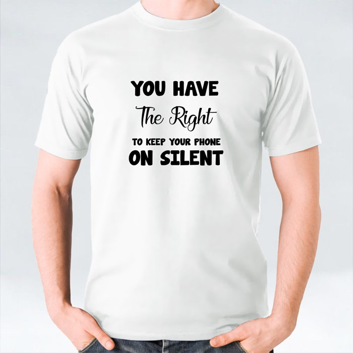 You Have the Right to Keep Your Phone on Silent T-Shirts