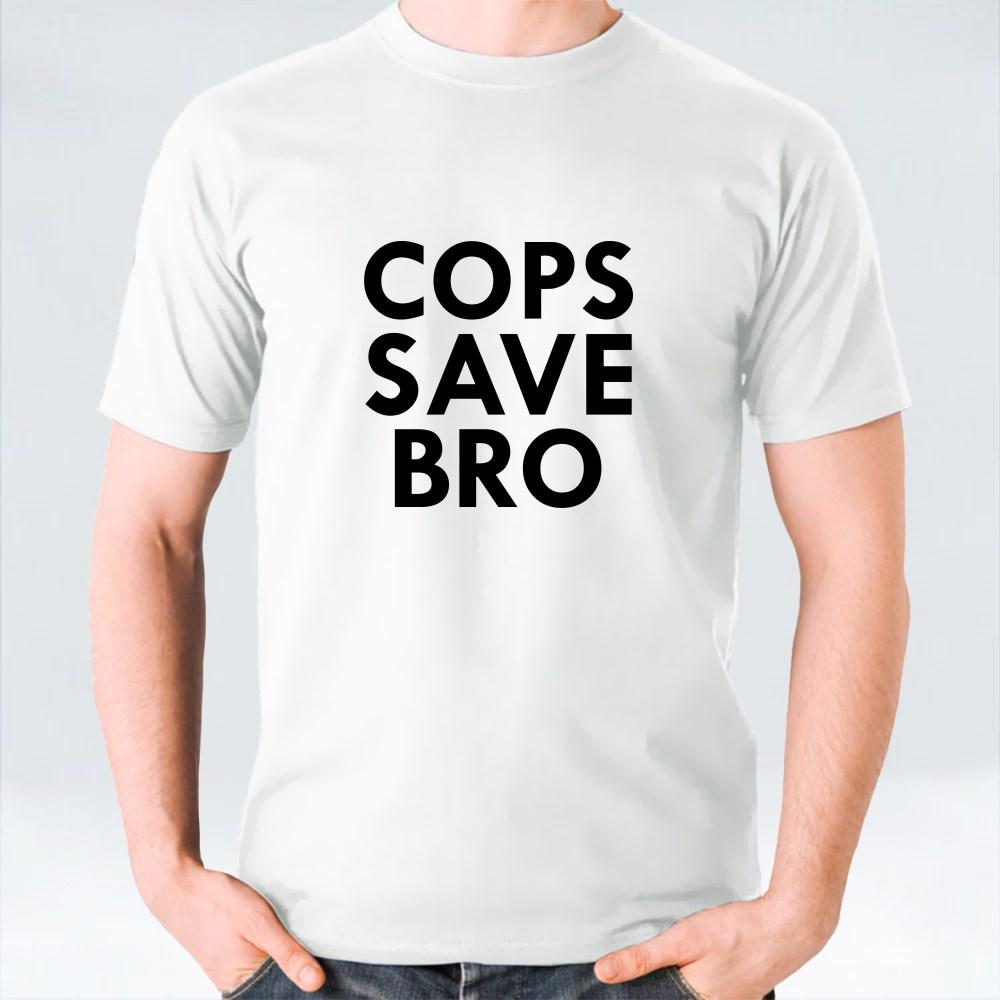 Cops Save Bro T-Shirts