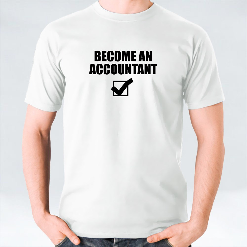 Become an Accountant T-Shirts