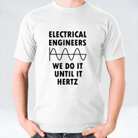 Electrical Engineers We Do It Until It Hertz