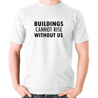 Building Cannot Rise Without Us
