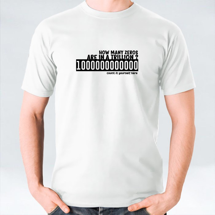 How Many Zeroes Are in a Trillion T-Shirts