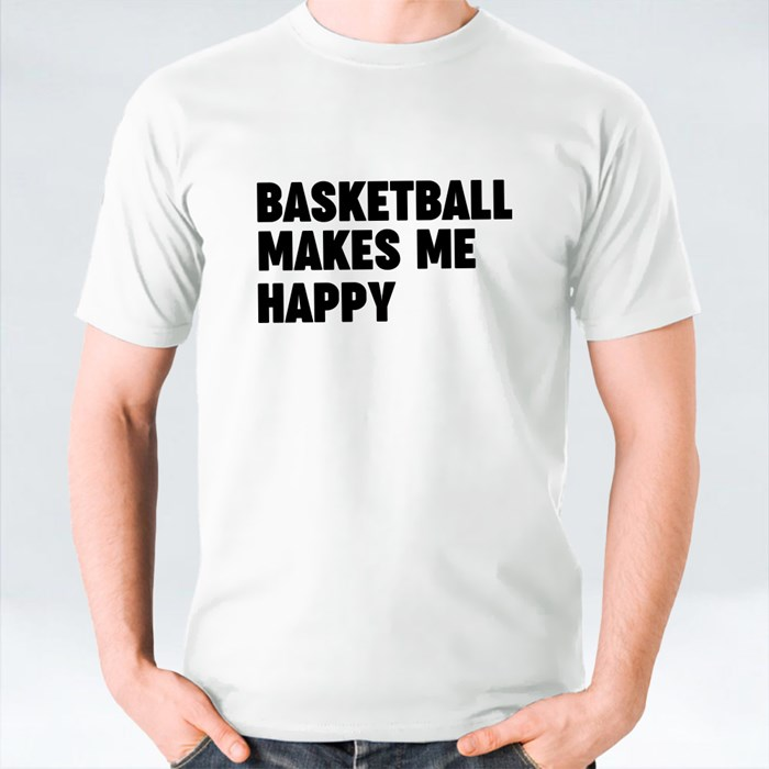 Basketball Makes Me Happy T-Shirts