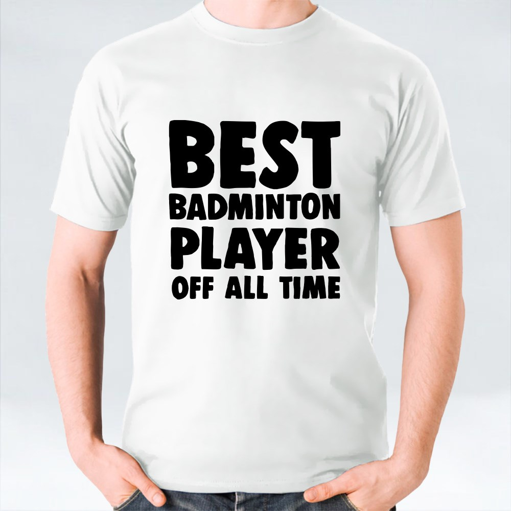 Best Badminton Player of All Time T-Shirts