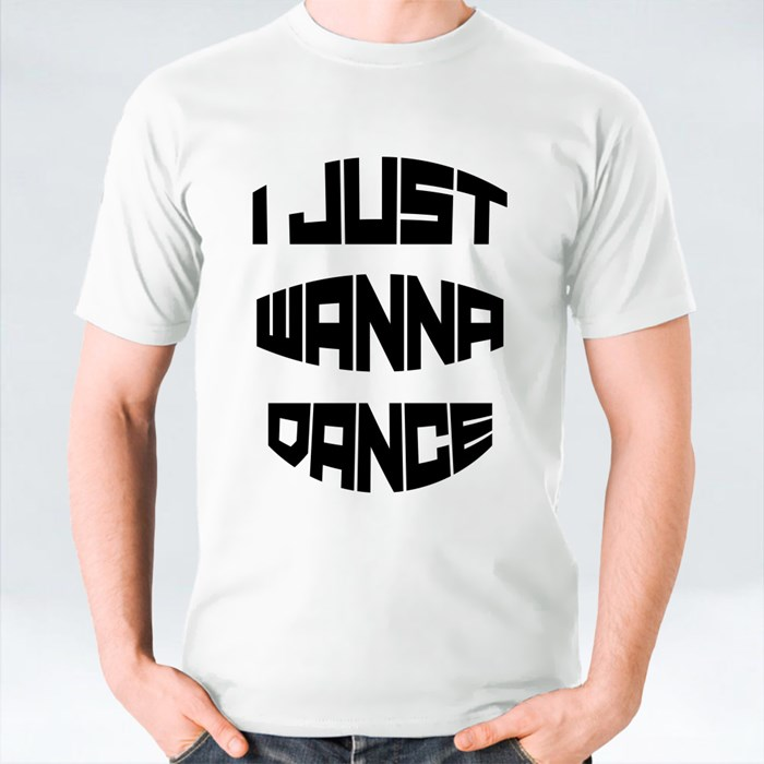 I Just Wanna Dance T-Shirts