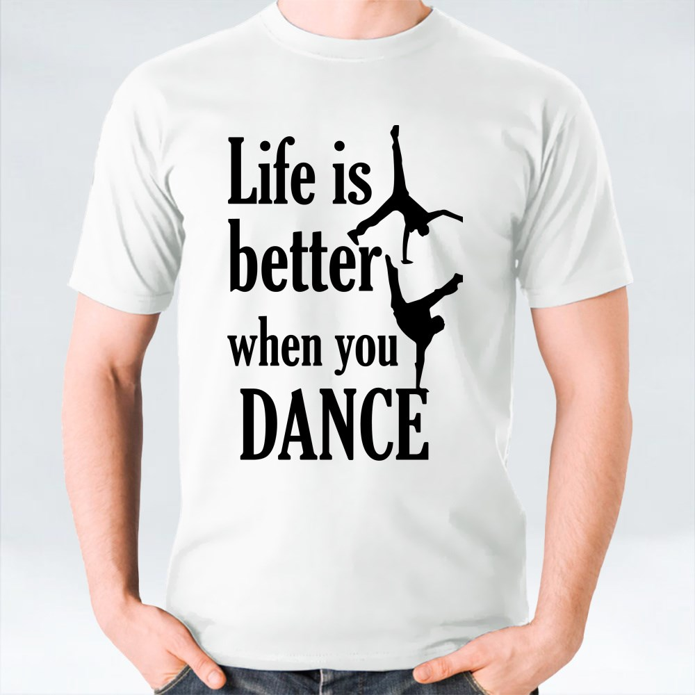 LIFE IS BETTER WHEN YOU DANCE T-Shirts