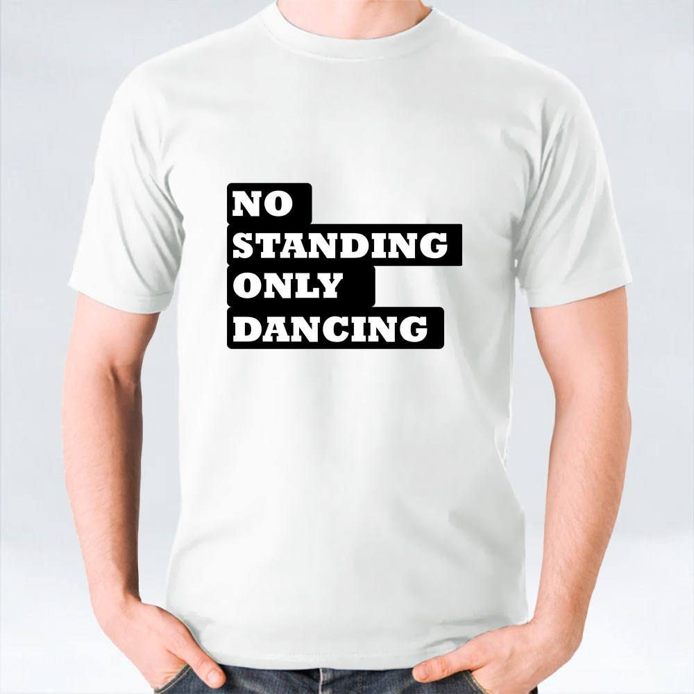 NO STANDING ONLY DANCING T-Shirts