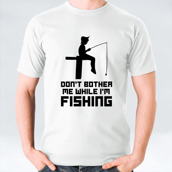 Don't Bother Me While I'm Fishing T-Shirts