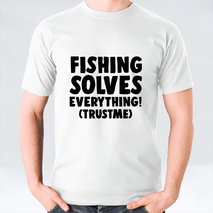 Fishing Solves Everything T-Shirts