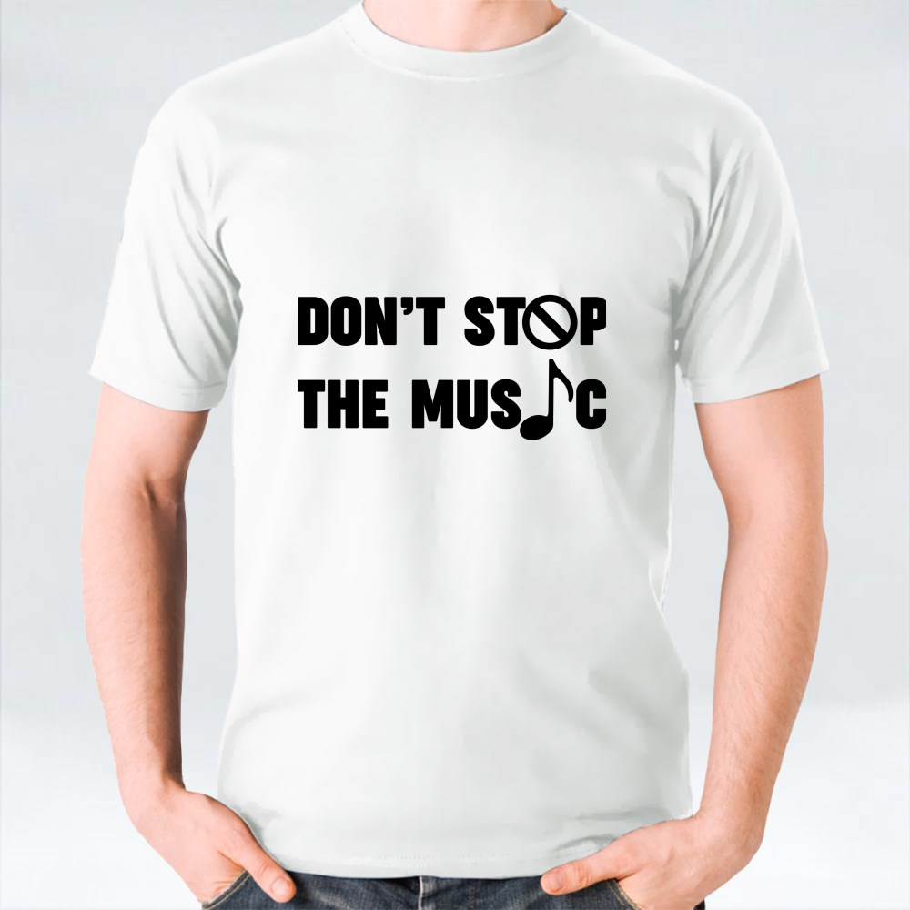 DONT STOP THE MUSIC T-Shirts