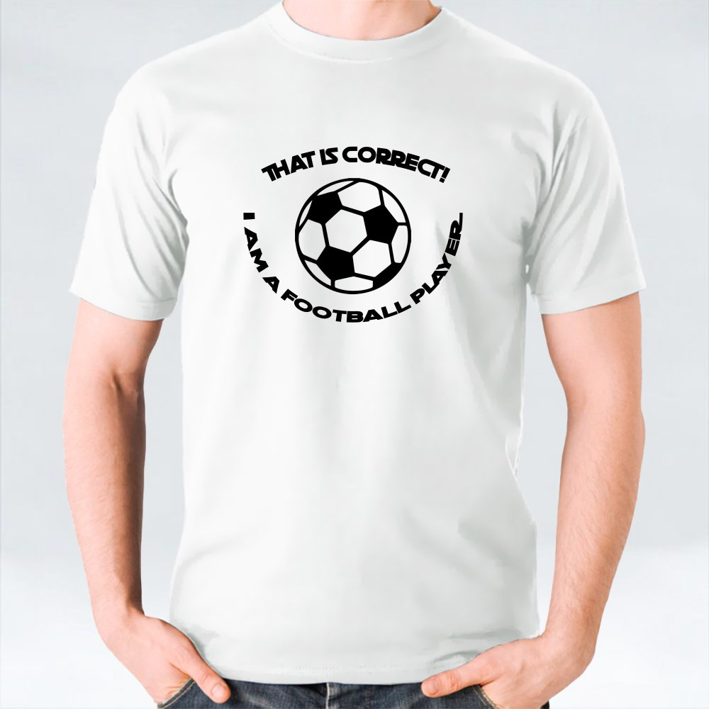 That Is Correct I Am a Football Player T-Shirts