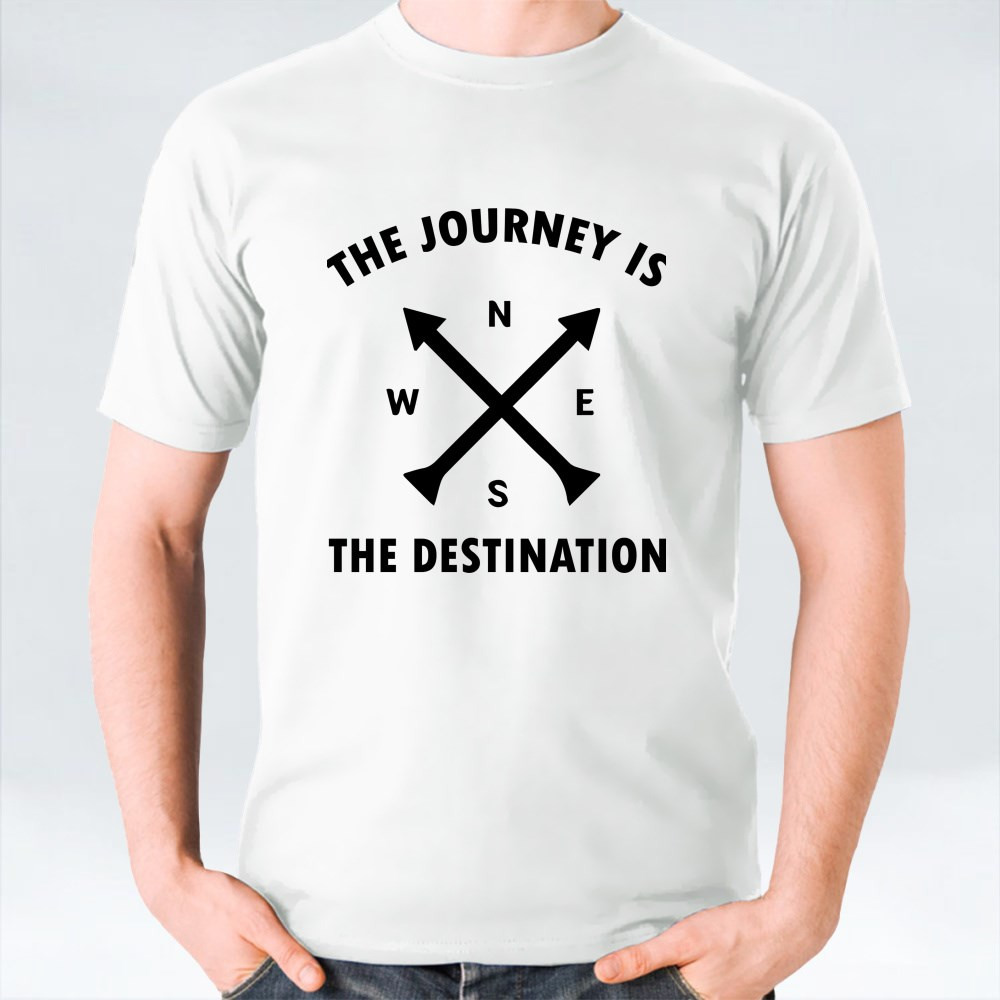 THE JOURNEY IS THE DESTINATION T-Shirts