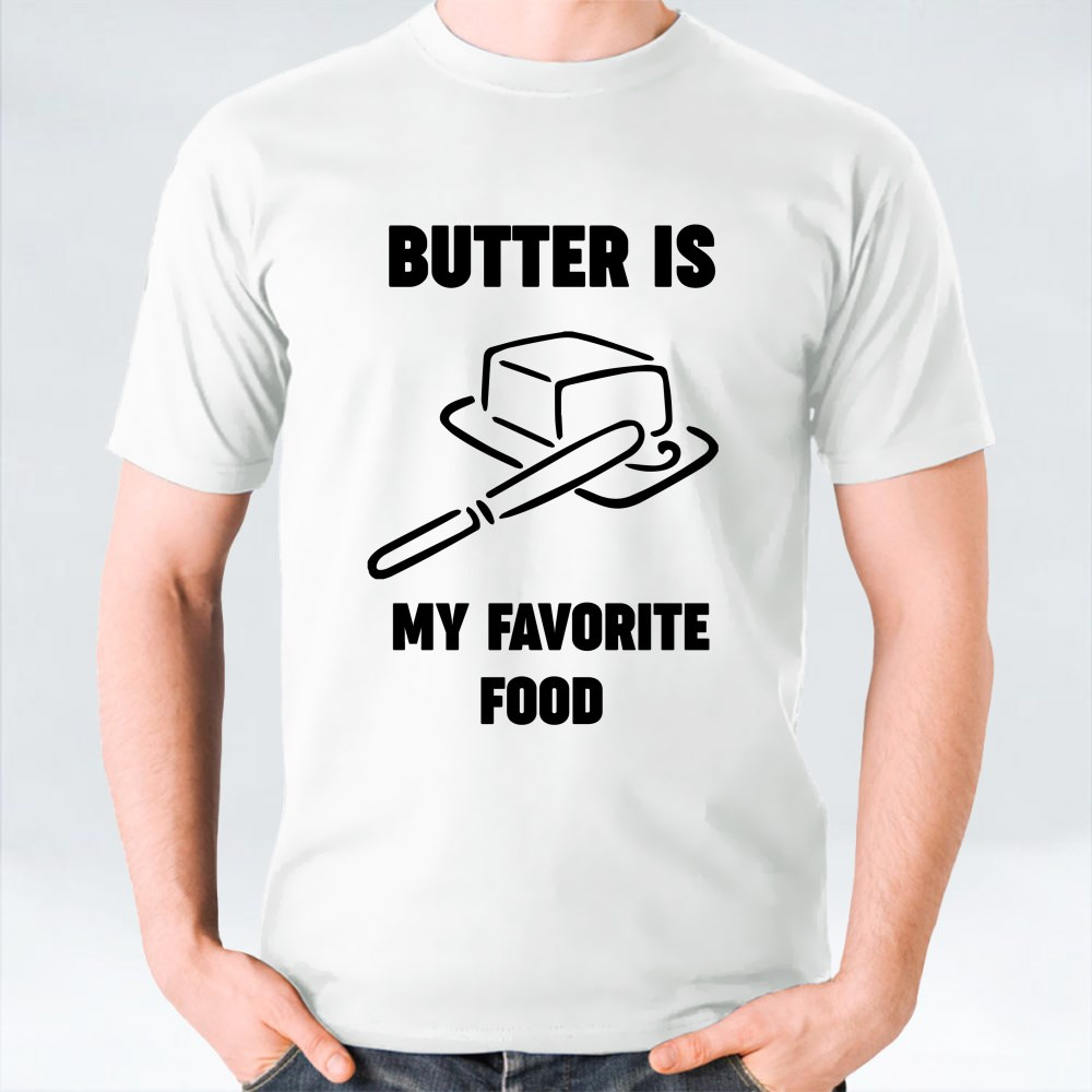 BUTTER IS MY FAVORITE FOOD T-Shirts