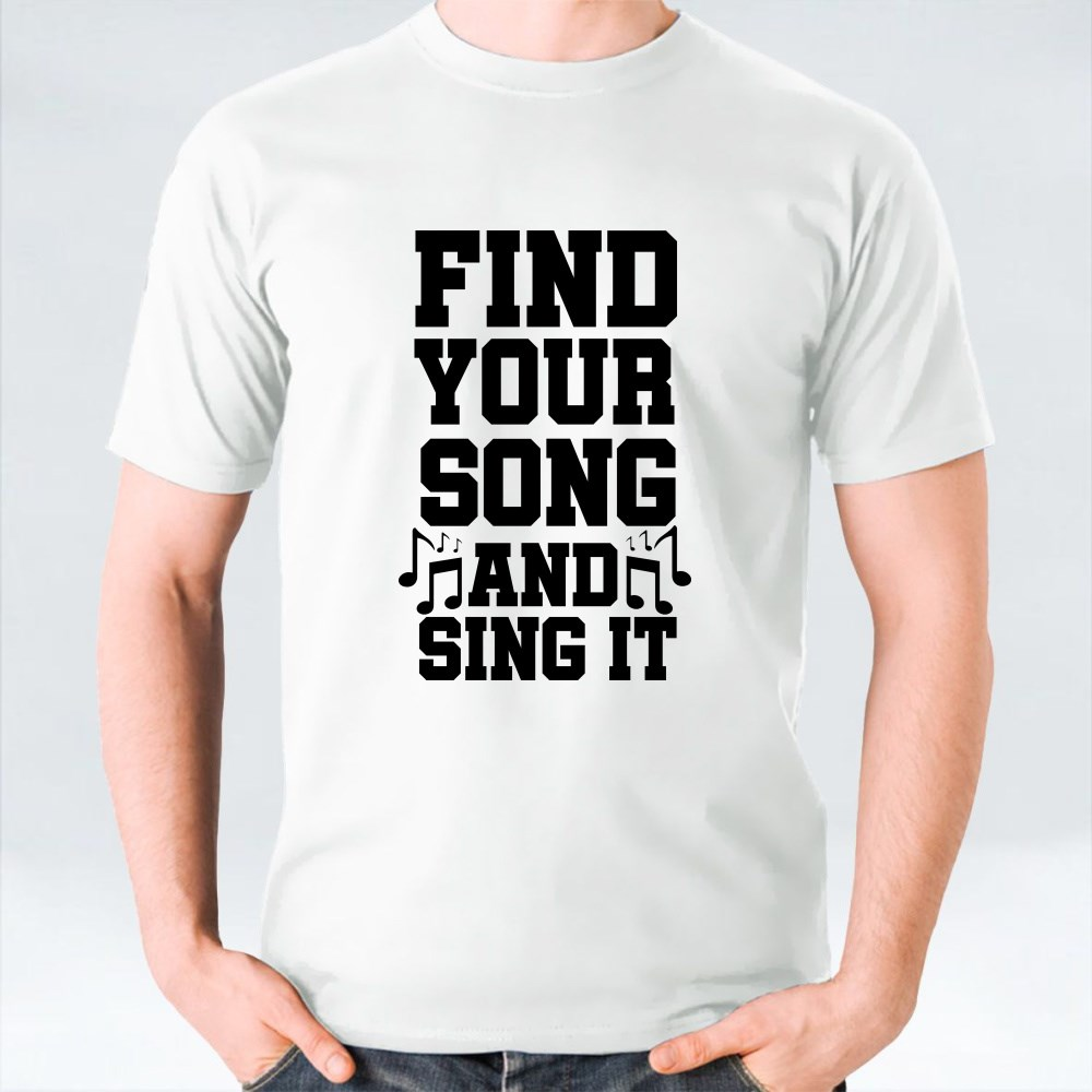 Find Your Song and Sing T-Shirts