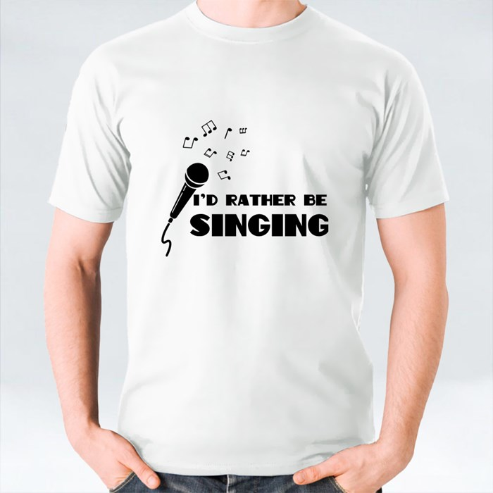 I'd Rather Be Singing T-Shirts