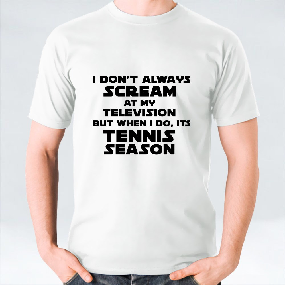 I Don't Always Scream at My Television T-Shirts