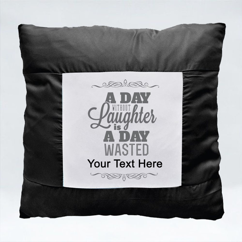 Cushions > Cushions (Square) > A Day Without Laughter Is a Day Wasted