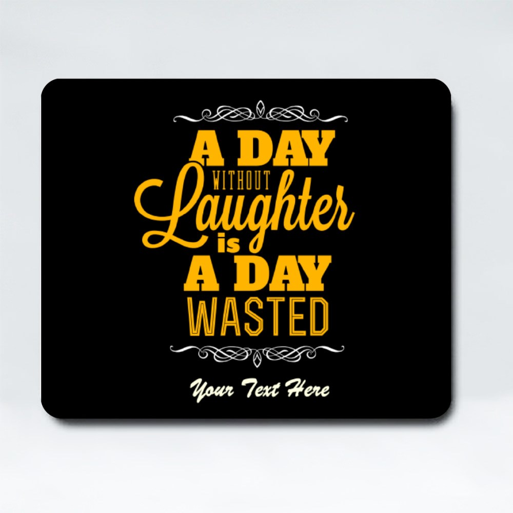 Mousepads > Mousepads (Rectangle) > A Day Without Laughter Is a Day Wasted