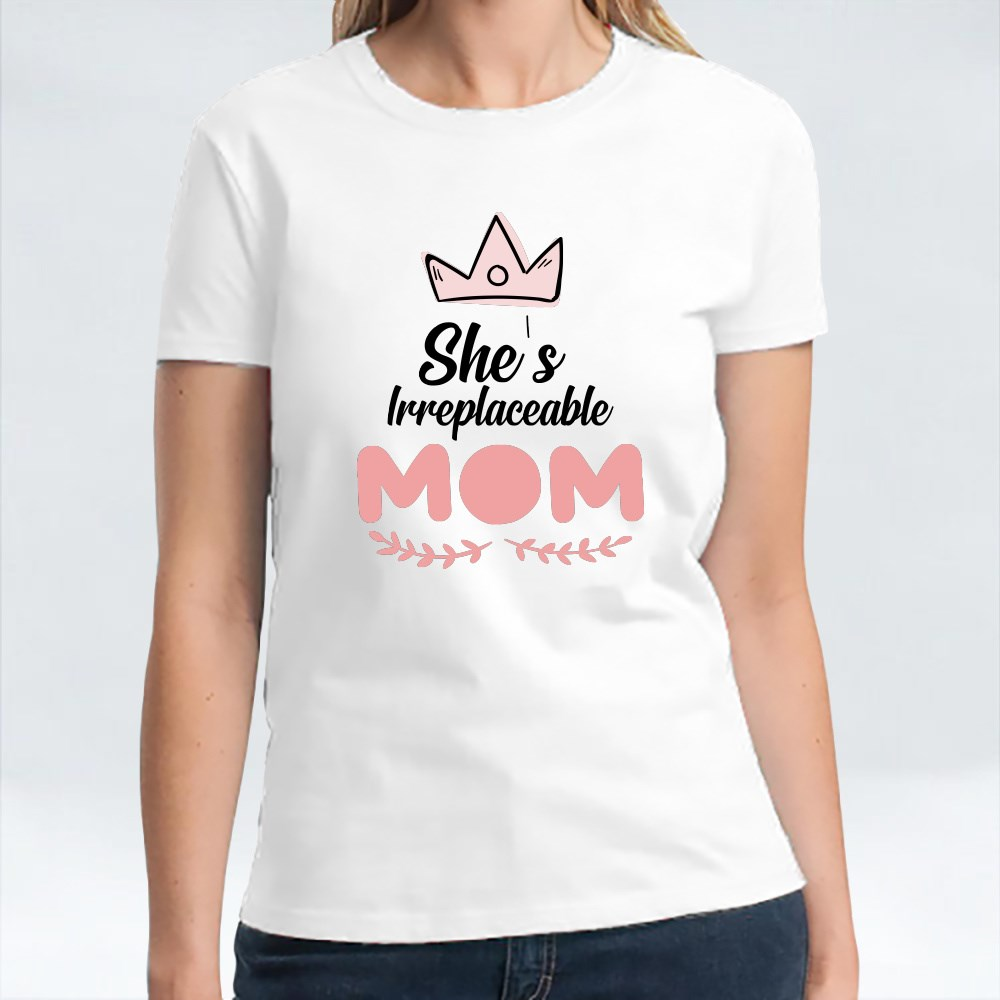 Irreplaceable Mom Now T-shirt
